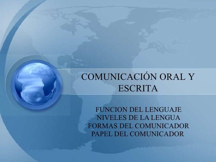 FUNCION DEL LENGUAJE NIVELES DE LA LENGUA FORMAS DEL COMUNICADOR PAPEL DEL COMUNICADOR   COMUNICACIÓN ORAL Y ESCRITA