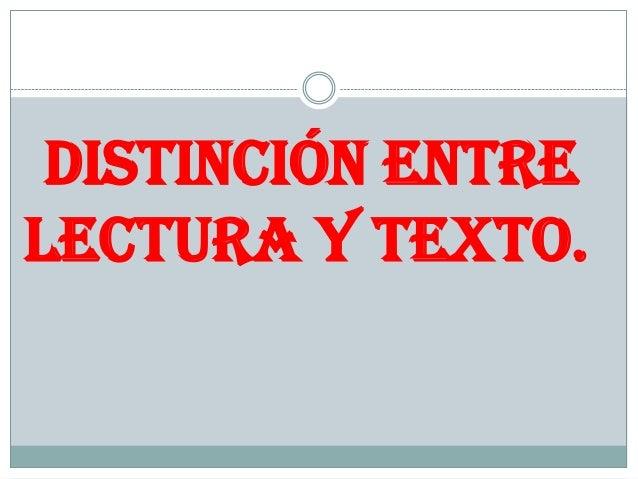 distinción entre LECTURA y texto.