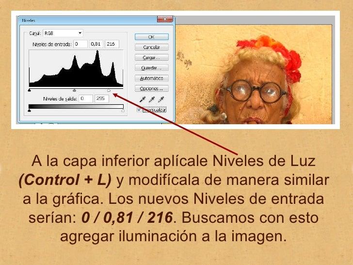 A la capa inferior aplícale Niveles de Luz  (Control + L)  y modifícala de manera similar a la gráfica. Los nuevos Niveles...