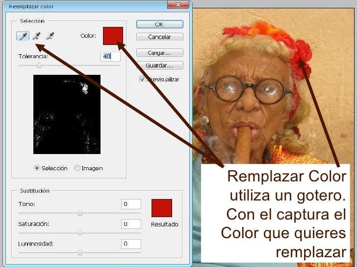 Remplazar Color utiliza un gotero. Con el captura el Color que quieres remplazar