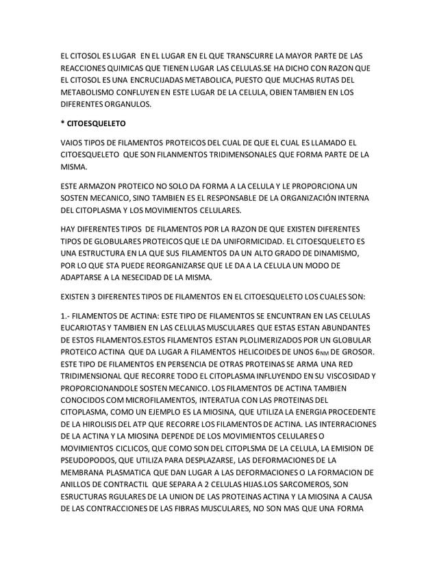 EL CITOSOL ES LUGAR EN EL LUGAR EN EL QUE TRANSCURRE LA MAYOR PARTE DE LAS REACCIONES QUIMICAS QUE TIENEN LUGAR LAS CELULA...