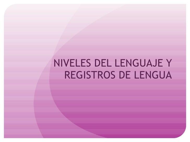 NIVELES DEL LENGUAJE Y REGISTROS DE LENGUA