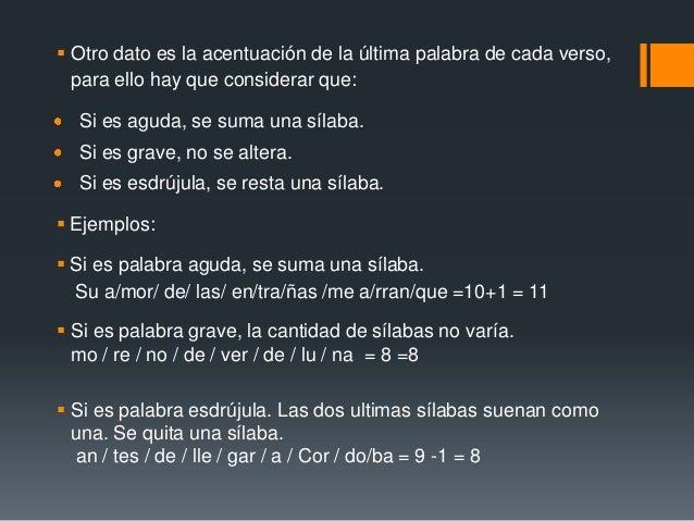  Otro dato es la acentuación de la última palabra de cada verso,  para ello hay que considerar que:  Si es aguda, se suma...