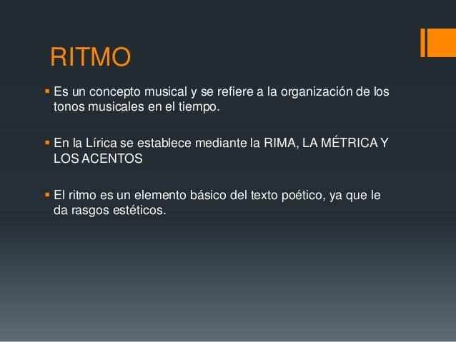 RITMO Es un concepto musical y se refiere a la organización de los  tonos musicales en el tiempo. En la Lírica se establ...