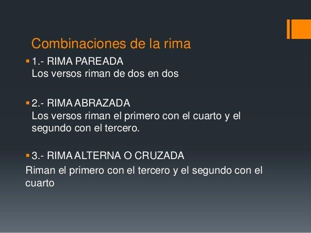 Combinaciones de la rima 1.- RIMA PAREADA  Los versos riman de dos en dos 2.- RIMA ABRAZADA  Los versos riman el primero...