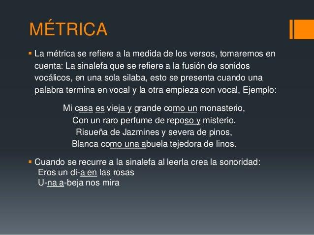 MÉTRICA La métrica se refiere a la medida de los versos, tomaremos en  cuenta: La sinalefa que se refiere a la fusión de ...