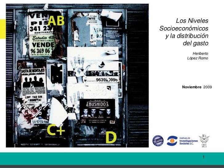 Los NivelesSocioeconómicos  y la distribución         del gasto             Heriberto          López Romo        Noviembre...