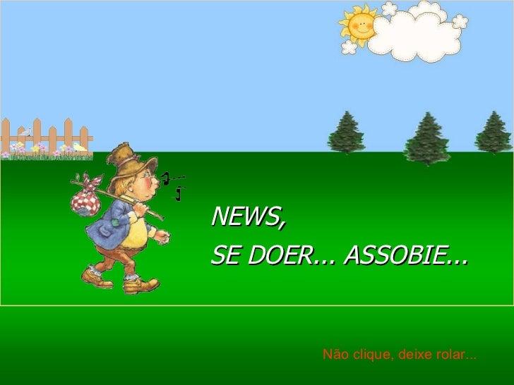 Ria Slides NEWS, SE DOER... ASSOBIE... Não clique, deixe rolar...
