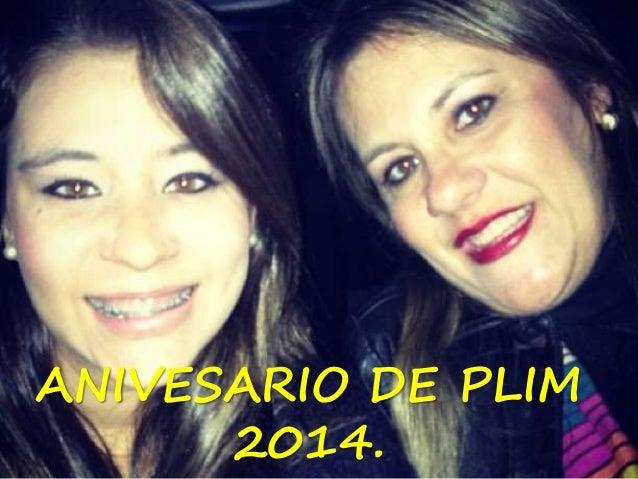 ANIVESARIO DE PLIM 2014.