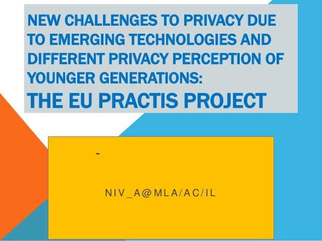 NEW CHALLENGES TO PRIVACY DUE TO EMERGING TECHNOLOGIES AND DIFFERENT PRIVACY PERCEPTION OF YOUNGER GENERATIONS:  THE EU PR...