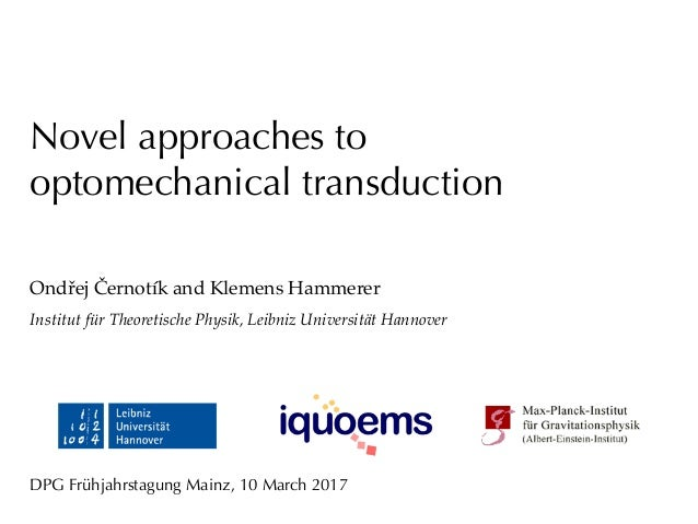Novel approaches to optomechanical transduction Ondřej Černotík and Klemens Hammerer Institut für Theoretische Physik, Lei...