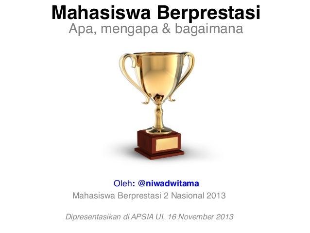 """Mahasiswa Berprestasi Apa, mengapa & bagaimana  """"  !Oleh: @niwadwitama! Mahasiswa Berprestasi 2 Nasional 2013"""" """"  Dipres..."""
