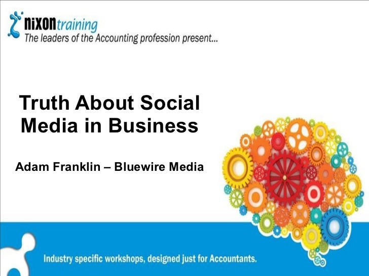 Truth About Social Media in Business Adam Franklin – Bluewire Media