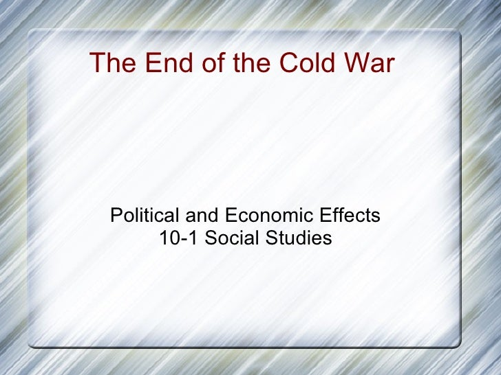 The End of the Cold War  Political and Economic Effects 10-1 Social Studies