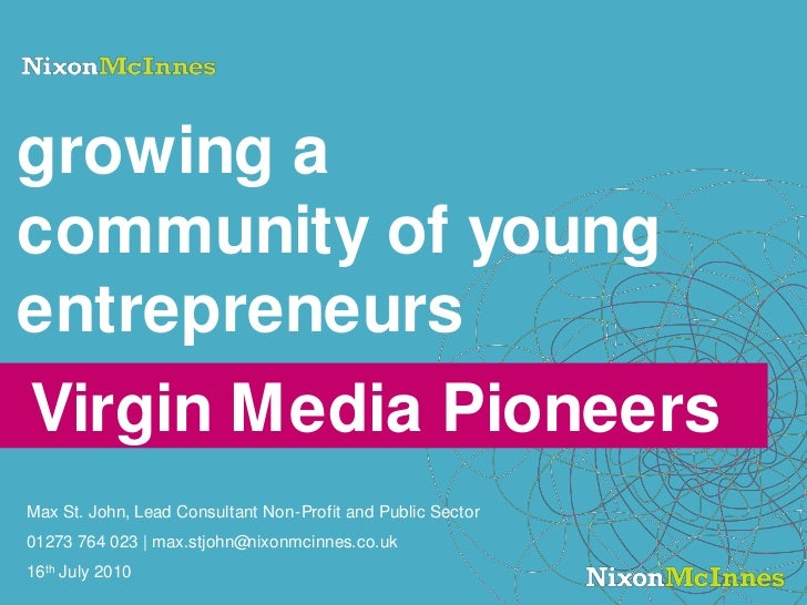 growing a community of young entrepreneurs<br />Virgin Media Pioneers <br />Max St. John, Lead Consultant Non-Profit and P...