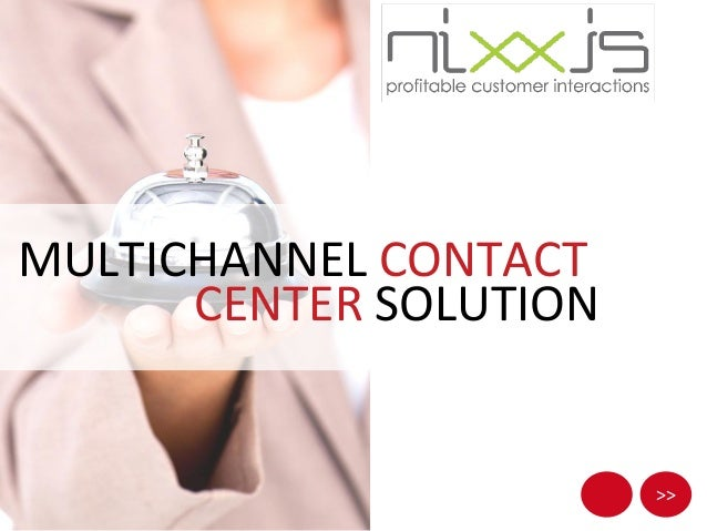 >> MULTICHANNEL CONTACT CENTER SOLUTION