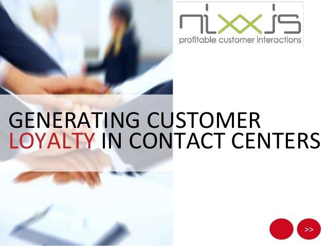 >>GENERATING CUSTOMERLOYALTY IN CONTACT CENTERS
