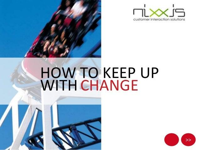 HOW TO KEEP UPWITH CHANGE                 >>