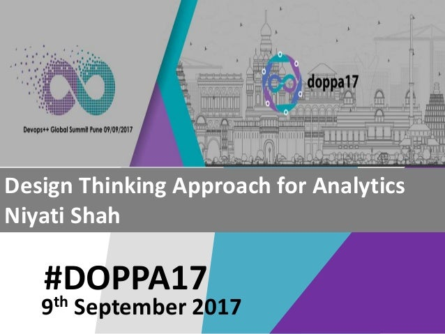 #DOPPA17 Design Thinking Approach for Analytics Niyati Shah 9th September 2017