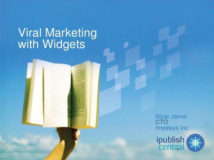 Viral Marketing with Widgets                       Nizar Jamal                   CTO                   Impelsys Inc       ...