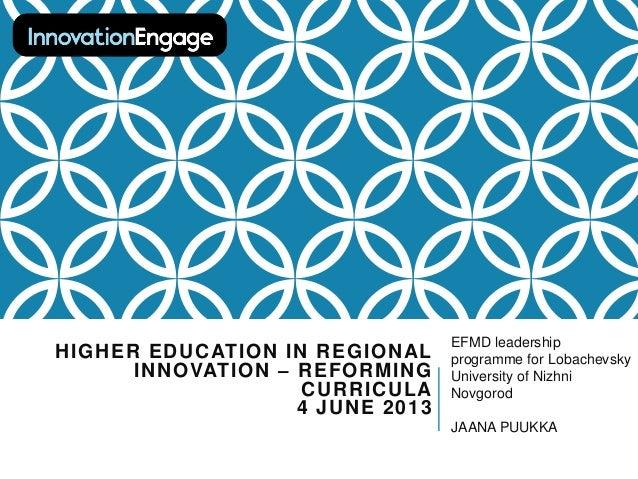 HIGHER EDUCATION IN REGIONAL INNOVATION – REFORMING CURRICULA 4 JUNE 2013 EFMD leadership programme for Lobachevsky Univer...