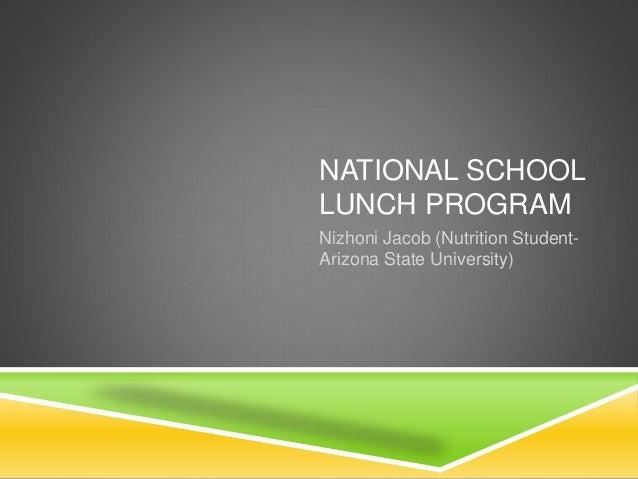 NATIONAL SCHOOL LUNCH PROGRAM Nizhoni Jacob (Nutrition Student- Arizona State University)