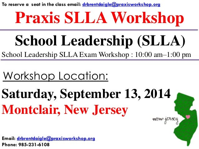 Praxis SLLA Workshop To reserve a seat in the class email: drbrentdaigle@praxisworkshop.org School Leadership (SLLA) Schoo...