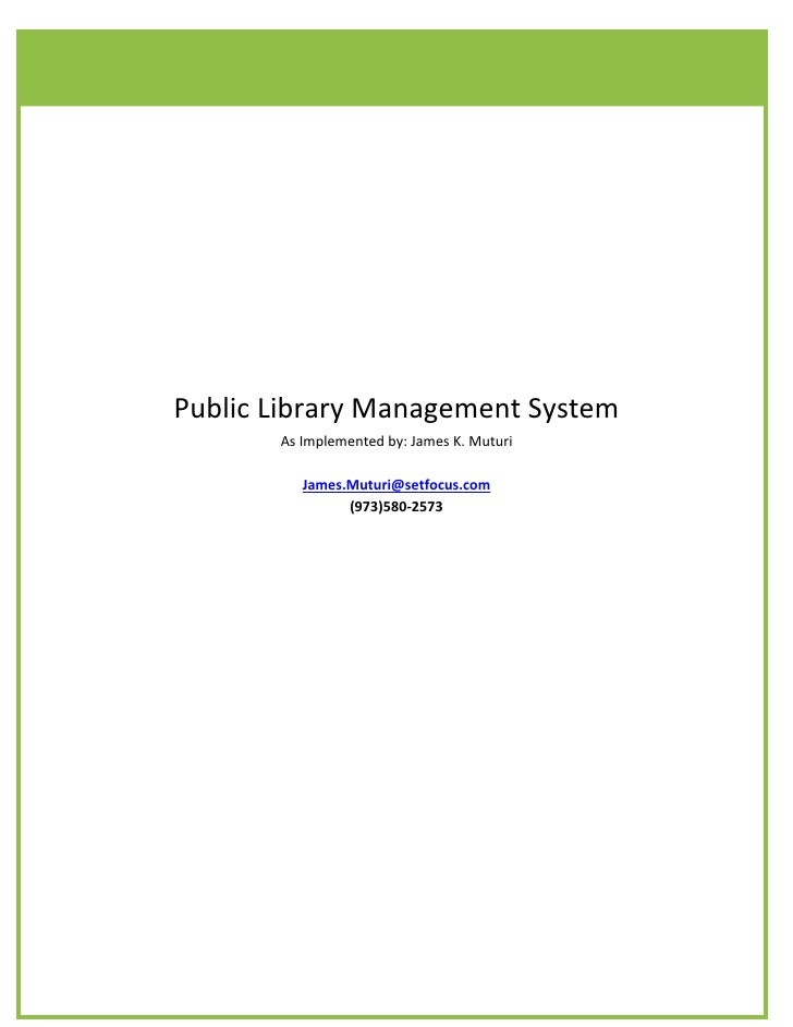 Public Library Management System        As Implemented by: James K. Muturi            James.Muturi@setfocus.com           ...