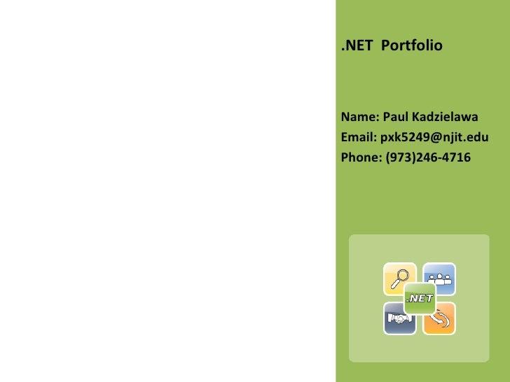 <ul><li>.NET  Portfolio </li></ul><ul><li>Name: Paul Kadzielawa </li></ul><ul><li>Email: pxk5249@njit.edu </li></ul><ul><l...