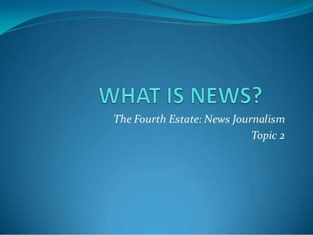 The Fourth Estate: News Journalism Topic 2