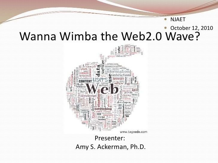  NJAET                                   October 12, 2010 Wanna Wimba the Web2.0 Wave?                  Presenter:      ...