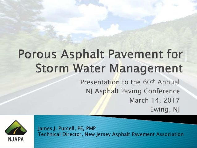 James J. Purcell, PE, PMP Technical Director, New Jersey Asphalt Pavement Association Presentation to the 60th Annual NJ A...