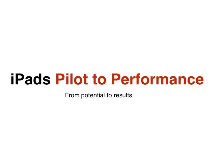 iPads Pilot to Performance       From potential to results
