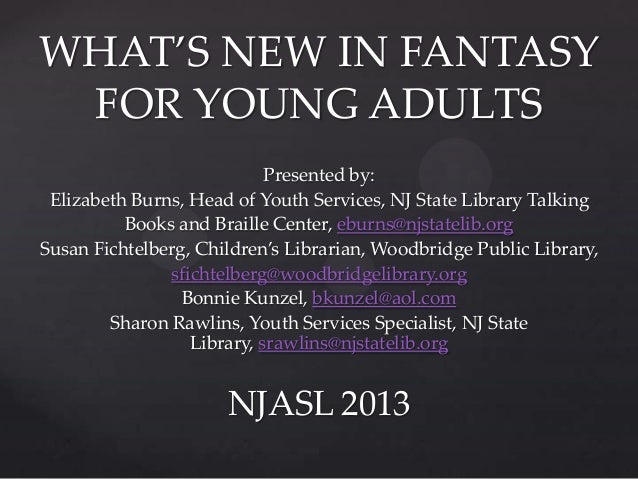WHAT'S NEW IN FANTASY FOR YOUNG ADULTS Presented by: Elizabeth Burns, Head of Youth Services, NJ State Library Talking Boo...