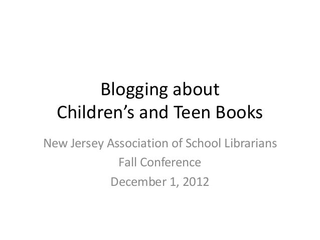Blogging about  Children's and Teen BooksNew Jersey Association of School Librarians             Fall Conference          ...
