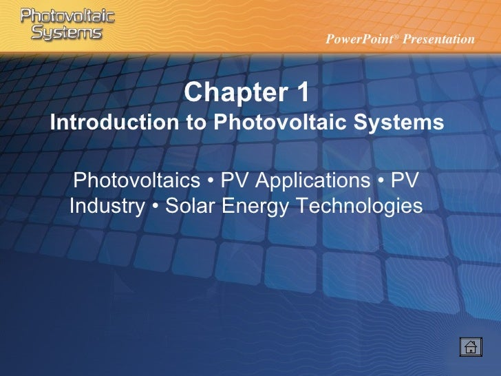 Chapter 1 Introduction to Photovoltaic Systems Photovoltaics • PV Applications • PV Industry • Solar Energy Technologies