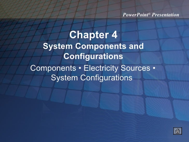Chapter 4 System Components and Configurations Components • Electricity Sources • System Configurations