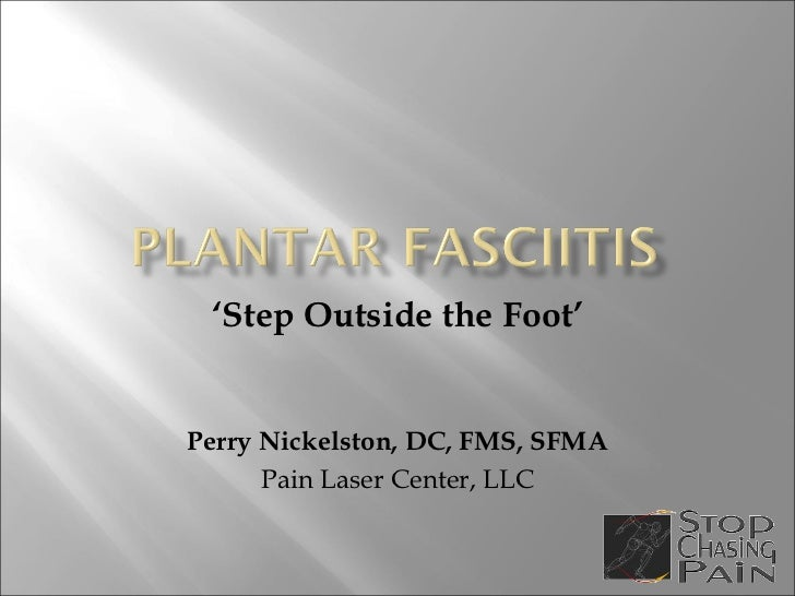 ' Step Outside the Foot' Perry Nickelston, DC, FMS, SFMA Pain Laser Center, LLC