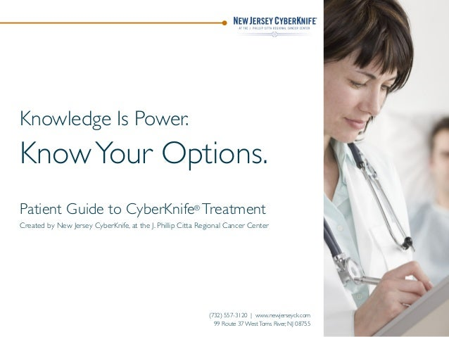 Knowledge Is Power.  Know Your Options. Patient Guide to CyberKnife® Treatment Created by New Jersey CyberKnife, at the J....