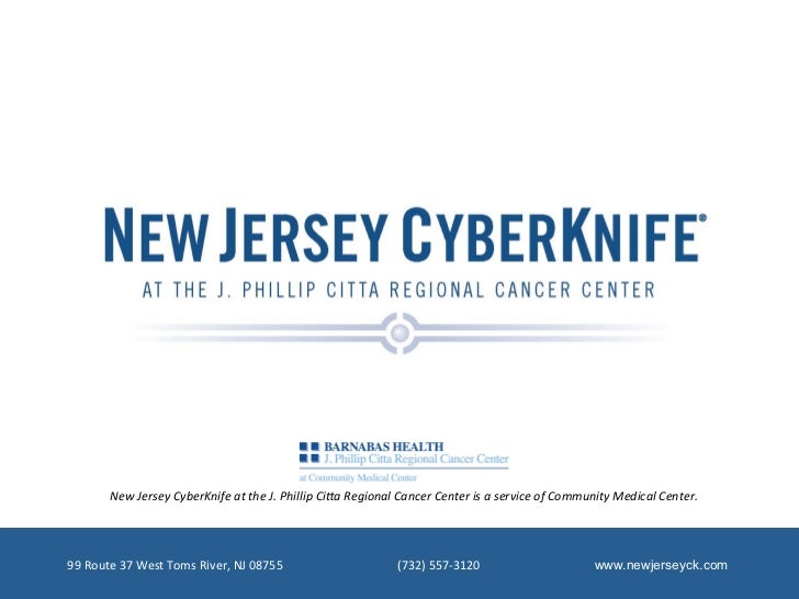 New Jersey CyberKnife at the J. Phillip Ci6a Regional Cancer Center is a service of Communit...