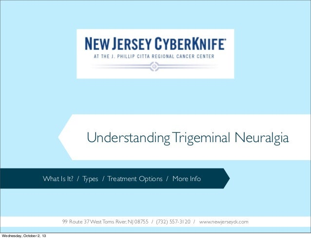 UnderstandingTrigeminal Neuralgia What Is It? / Types / Treatment Options / More Info 99 Route 37 WestToms River, NJ 08755...