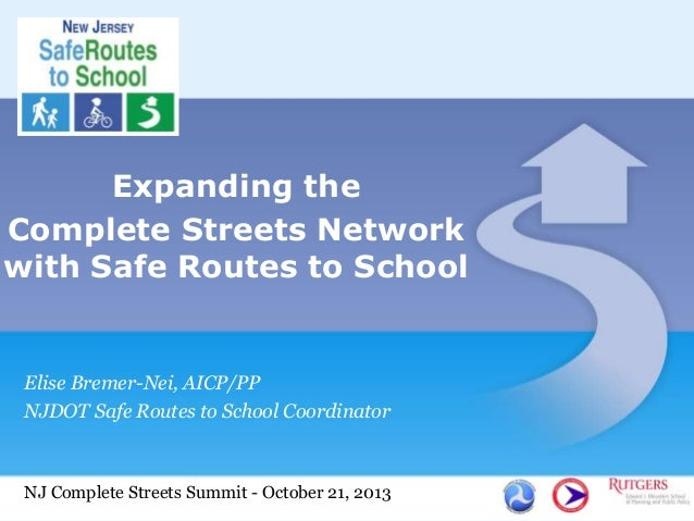 Expanding the Complete Streets Network with Safe Routes to School  Elise Bremer-Nei, AICP/PP NJDOT Safe Routes to School C...
