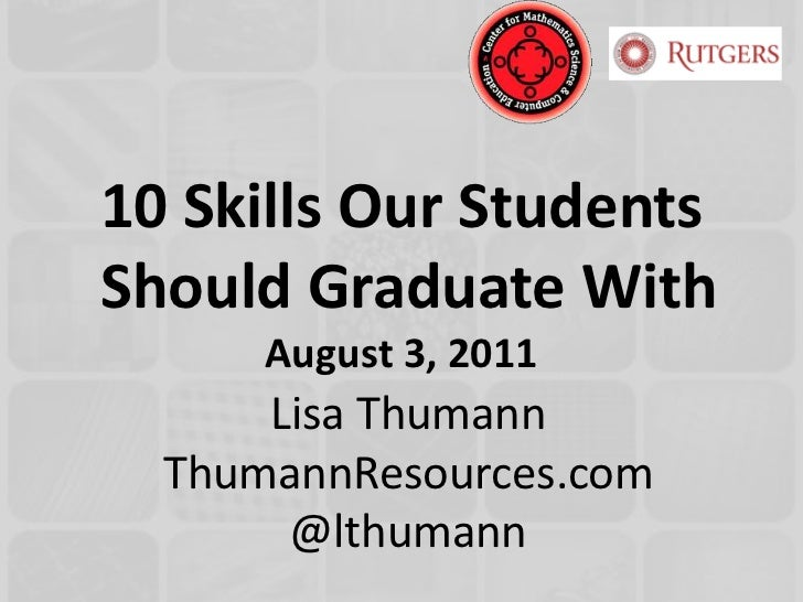 10 Skills Our Students Should Graduate WithAugust 3, 2011<br />Lisa ThumannThumannResources.com@lthumann<br />