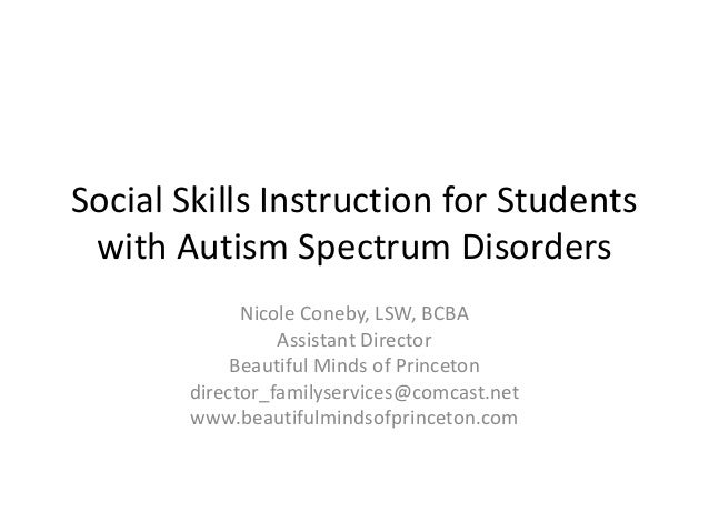 Social Skills Instruction for Students with Autism Spectrum Disorders Nicole Coneby, LSW, BCBA Assistant Director Beautifu...