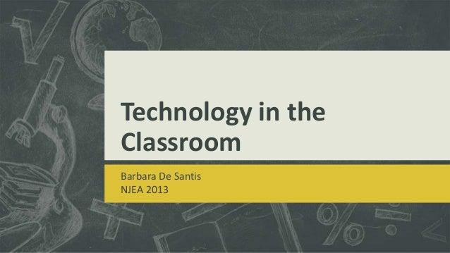 Technology in the Classroom Barbara De Santis NJEA 2013