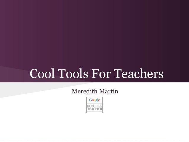 Cool Tools For Teachers       Meredith Martin
