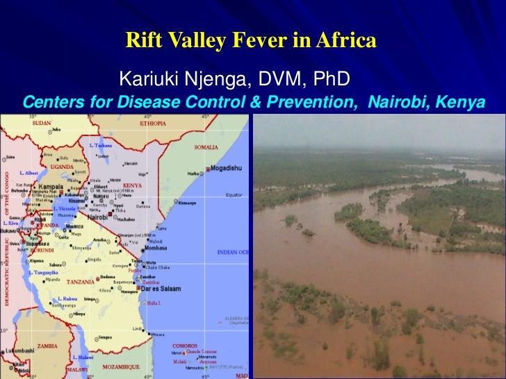 Rift Valley Fever in Africa           Kariuki Njenga, DVM, PhDCenters for Disease Control & Prevention, Nairobi, Kenya