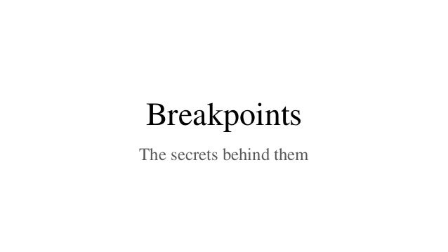 Breakpoints The secrets behind them