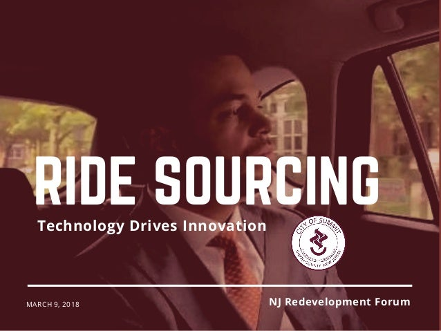 MARCH 9, 2018 Technology Drives Innovation RIDE SOURCING NJ Redevelopment Forum