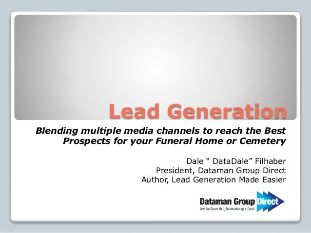 "Lead Generation Blending multiple media channels to reach the Best Prospects for your Funeral Home or Cemetery Dale "" Data..."